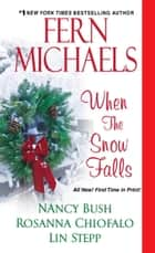 When the Snow Falls ebook by Fern Michaels, Nancy Bush, Rosanna Chiofalo, Lin Stepp