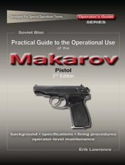 Practical Guide to the Operational Use of the Makarov PM Pistol ebook by Erik Lawrence