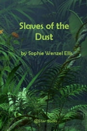 Slaves of the Dust ebook by Sophie Wenzel Ellis