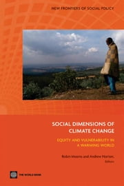 The Social Dimensions Of Climate Change: Equity And Vulnerability In A Warming World ebook by Robin Mearns; Andrew Norton; Edward Cameron