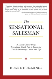 The Sensational Salesman - A Second Chance Story: Providing a Simple Path to Improving Your Relationships, Career, and Life ebook by Duane Cummings