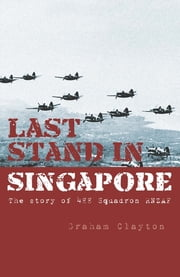 Last Stand In Singapore - The Story of 488 Squadron RNZAF ebook by Graham Clayton