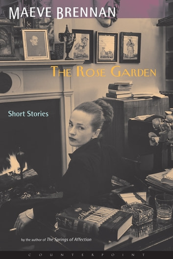 The Rose Garden - Short Stories eBook by Maeve Brennan