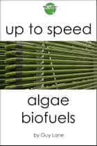 Up to speed: Algae Biofuels ebook by Guy Lane