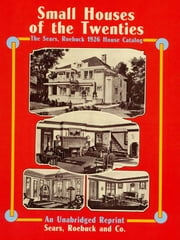 Small Houses of the Twenties: The Sears, Roebuck 1926 House Catalog ebook by Sears Roebuck and Co.