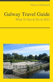 Galway, Ireland Travel Guide - What To See & Do ebook by Melissa McDonald