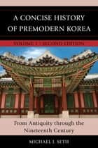 A Concise History of Premodern Korea ebook by Michael J. Seth