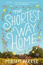 The Shortest Way Home - A Novel ebook by Miriam Parker