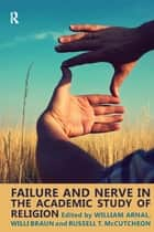 Failure and Nerve in the Academic Study of Religion ebook by William E. Arnal, Willi Braun, Russell T. McCutcheon