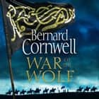 War of the Wolf (The Last Kingdom Series, Book 11) audiobook by Bernard Cornwell, Matt Bates