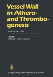 Vessel Wall in Athero- and Thrombogenesis - Studies in the USSR ebook by E.I. Chazov,V.N. Smirnov