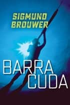 Barracuda ebook by Sigmund Brouwer