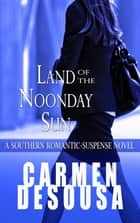 Land of the Noonday Sun - A Southern Romantic-Suspense Novel - Nantahala - Book One ebook by Carmen DeSousa