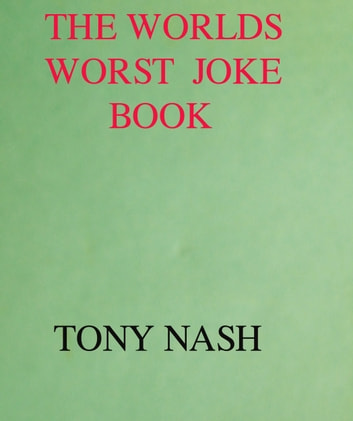 The World's Worst Joke Book ebook by Tony Nash