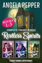 Restless Spirits - Cozy Ghost Mystery Trilogy 電子書 by Angela Pepper