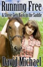 Running Free & Stevie Gets Back in the Saddle ebook by David R. Michael
