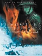 Forgotten Battlefronts of the First World War ebook by Martin Marix Evans