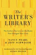The Writer's Library - he Authors You Love on the Books That Changed Their Lives ebook by