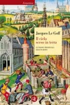 Il cielo sceso in terra ebook by Francesco Maiello,Jacques Le Goff