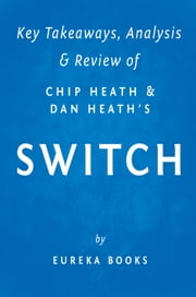 Switch - How to Change Things When Change Is Hard by Chip Heath and Dan Heath | Key Takeaways, Analysis & Review ebook by Eureka Books