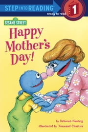 Happy Mother's Day! (Sesame Street) ebook by Deborah Hautzig