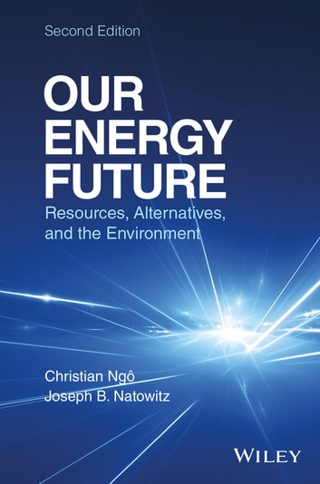 Our Energy Future - Resources, Alternatives and the Environment ebook by Christian Ngo,Joseph Natowitz