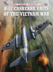 B-57 Canberra Units of the Vietnam War ebook by T. E. Bell,Jim Laurier