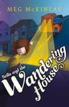 Bella and the Wandering House ebook by Meg McKinlay