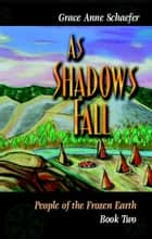As Shadows Fall: People of the Frozen Earth Book 2 ebook by Grace Anne Schaefer