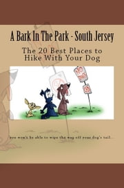 A Bark In The Park: The 20 Best Places to Hike With Your Dog In South Jersey ebook by Doug Gelbert