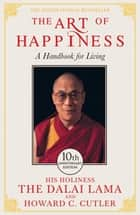 The Art of Happiness - 10th Anniversary Edition ebook by The Dalai Lama, Howard C. Cutler, Dalai Lama