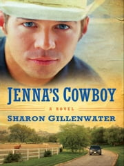 Jenna's Cowboy: A Novel - A Novel ebook by Sharon Gillenwater