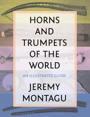 Horns and Trumpets of the World - An Illustrated Guide ebook by Jeremy Montagu