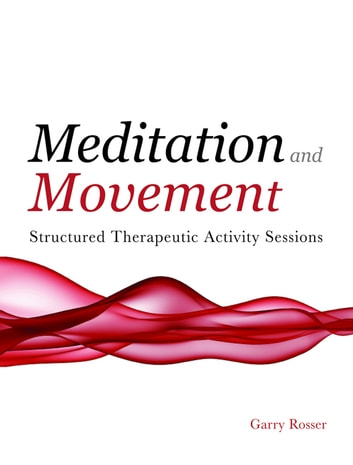 Meditation and Movement - Structured Therapeutic Activity Sessions ebook by Garry Rosser