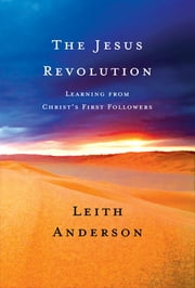 The Jesus Revolution - Learning from Christ's First Followers ebook by Leith Anderson