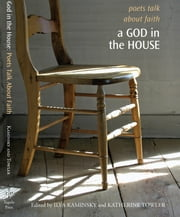 A God in the House - Poets Talk About Faith ebook by Ilya Kaminsky,Katherine Towler