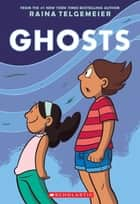 Ghosts ebook by Raina Telgemeier,Raina Telgemeier