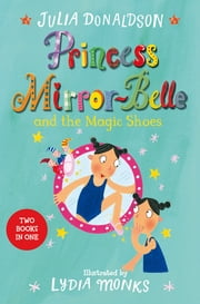 Princess Mirror-Belle and the Magic Shoes - Princess Mirror-Belle Bind Up 2 ebook by Julia Donaldson