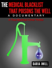 THE MEDICAL BLACKLIST THAT POISONS THE WELL A DOCUMENTARY ebook by Daria Jmill