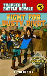 Fight for Dusty Divot - An Unofficial Fortnite Novel ebook by Devin Hunter