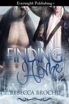Finding Home ebook by Rebecca Brochu