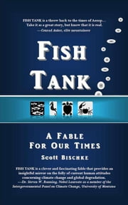 FISH TANK - A Fable for Our Times ebook by Scott Bischke