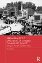 Xinjiang and the Expansion of Chinese Communist Power ebook by Michael Dillon