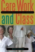 Care Work and Class - Domestic Workers' Struggle for Equal Rights in Latin America ebook by Merike Blofield