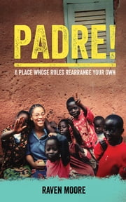 Padre! - A Place Whose Rules Rearrange Your Own ebook by Raven Moore