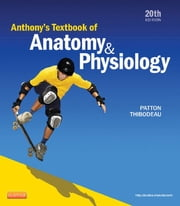 Anthony's Textbook of Anatomy & Physiology ebook by Kevin T. Patton,Gary A. Thibodeau