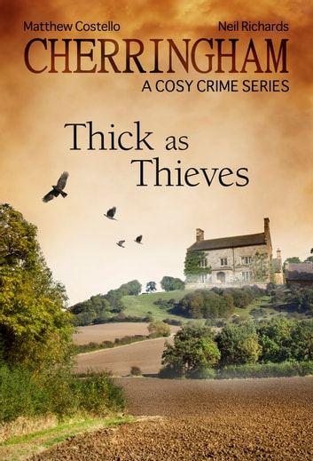 Cherringham - Thick as Thieves - A Cosy Crime Series ebook by Neil Richards,Matthew Costello