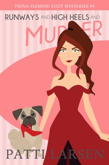 Runways and High Heels and Murder ebook by Patti Larsen