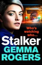 Stalker - A gritty thriller that will have you hooked ebook by Gemma Rogers