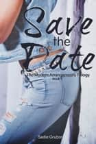 Save the Date (The Modern Arrangements Trilogy Book 1) ebook by Sadie Grubor